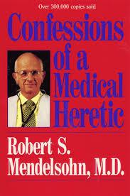 Confessions of a Medicla Heretic Robert Meddelsohn MD