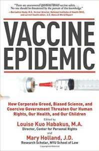 Vaccine Epidemic: How Corporate Greed, Biased Science, and Coercive Government Threaten Our Human Rights, Our Health, and Our Children by Louise Kuo Habakus (Editor), Mary Holland (Editor), Kim Mack Rosenberg