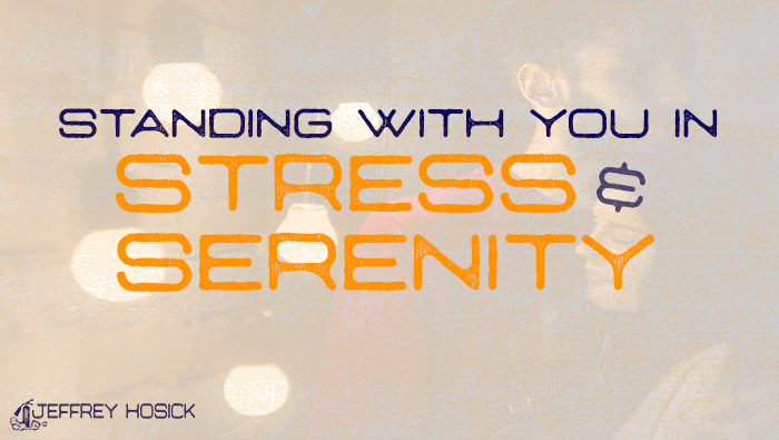 Standing With You in Stress and Serenity