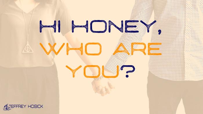 Hi Honey, Who Are You?