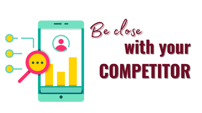 to be close on your competitor