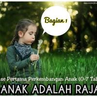ANAK ADALAH RAJA: Fase Pertama Perkembangan Anak (0-7 Tahun)- Bagian I