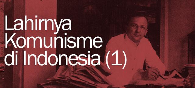 Lahirnya Komunisme di Indonesia (1): Berawal dari Sarekat Islam