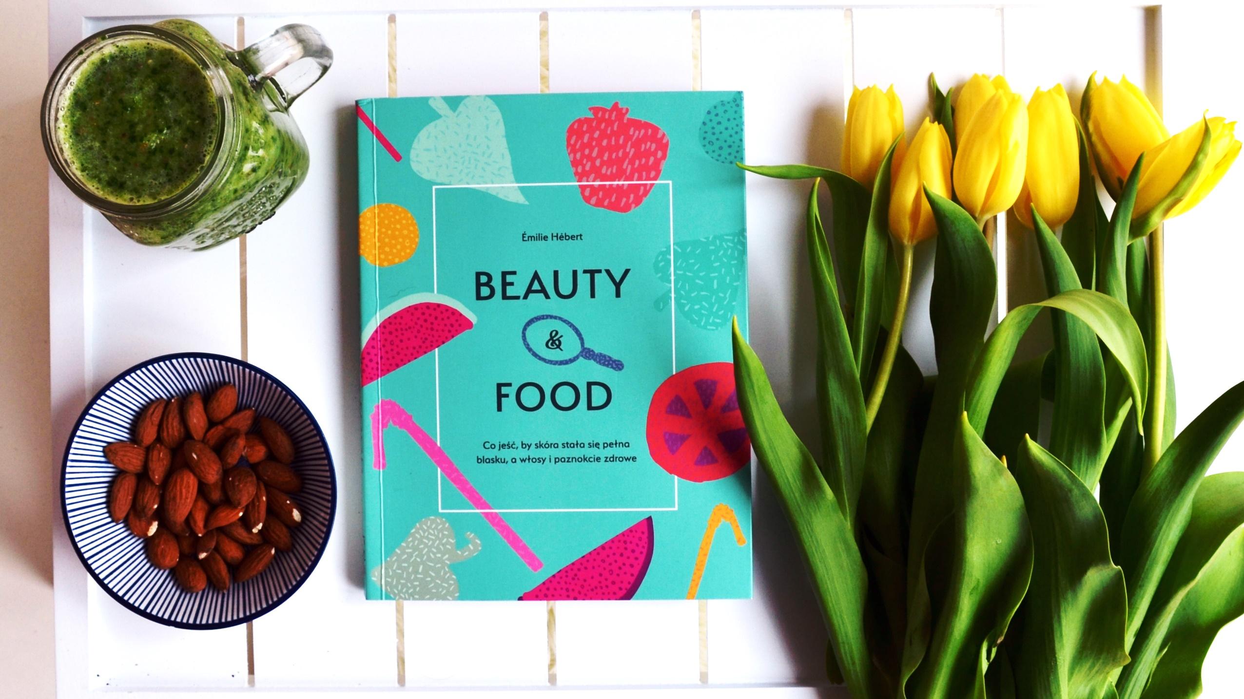 Beauty & Food. Recenzja książki o pielęgnacji skóry, włosów i paznokci.