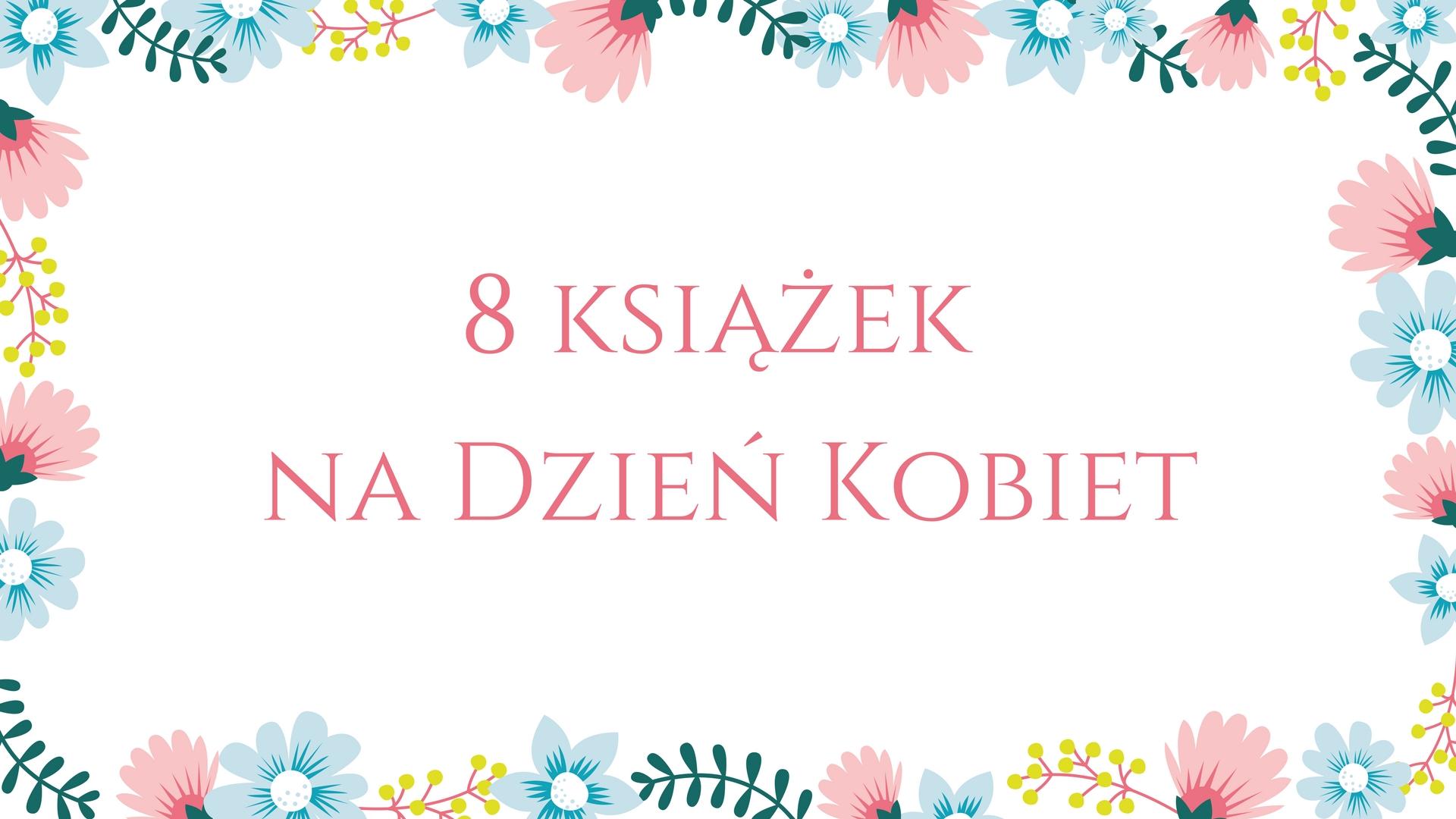 8 książek na Dzień Kobiet