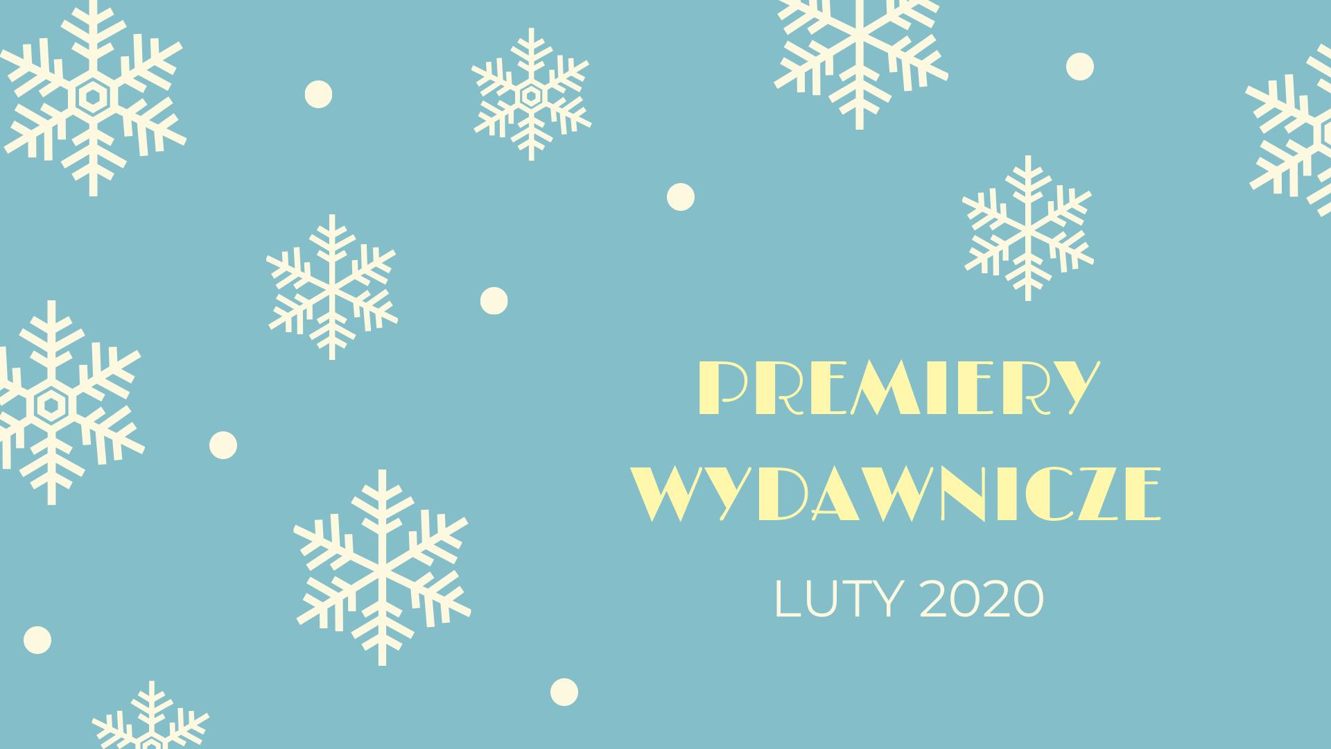 Premiery wydawnicze – luty 2020