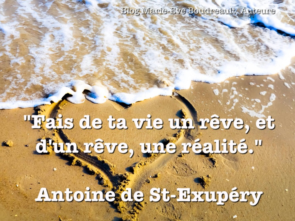 Citation Antoine de St-Exupéry sur les rêves, Guide Comment commencer sa vie de rêve ici, maintenant {et plan personnel gratuit de 11 pages!}, Blog Marie-Eve Boudreault, auteure