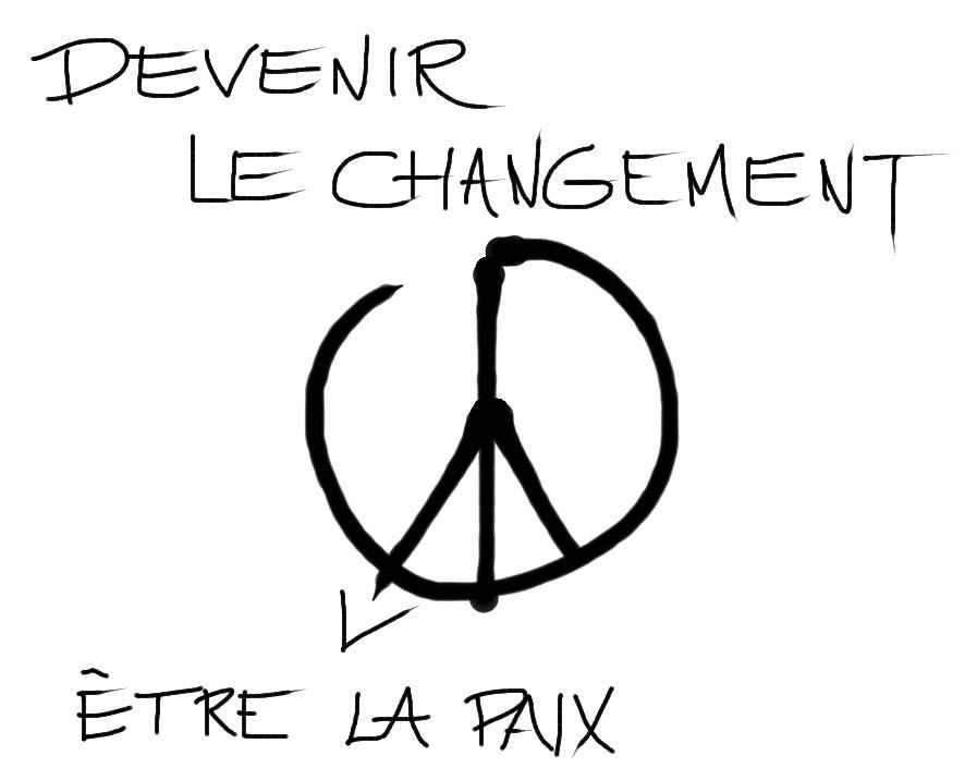 devenir le changement, être la paix