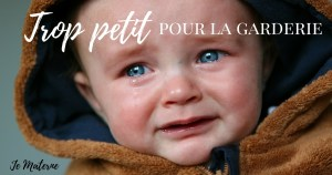 Ton enfant trop petit pour la garderie, à lire sur le blogue Je Materne