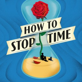 Book Review   How to Stop Time by Matt Haig