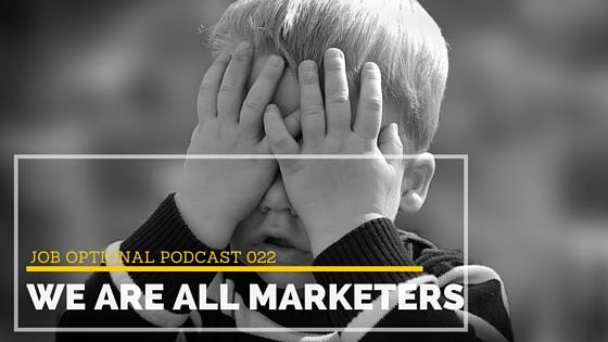 We are all Marketers Jenaenicole.com Job Optional Podcast