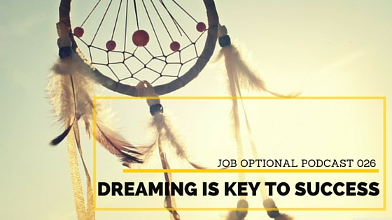 Dreaming is Key to Business Success on the Job Optional Podcast with Jenae Nicole Episode 026
