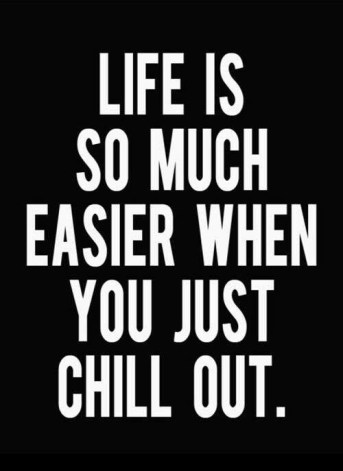life-is-so-much-easier-when-you-just-chill-out-quote-1