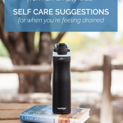 "Self Care Suggestions, Because ""You Can't Draw Water From an Empty Well"""