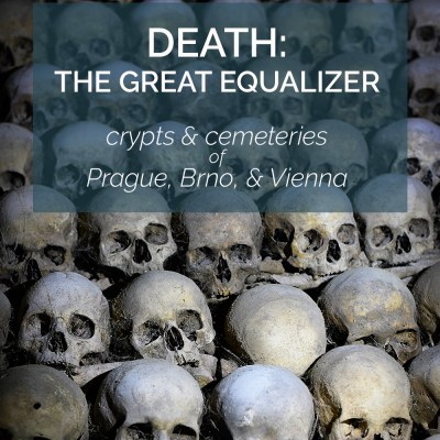 Death, the Great Equalizer (crypts & cemeteries of Prague, Brno, & Vienna)