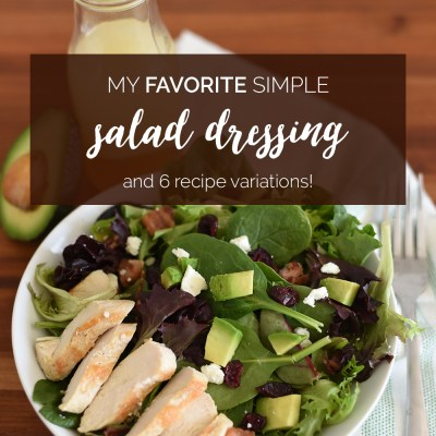 My Favorite Simple Salad Dressing Recipe + 6 Variations