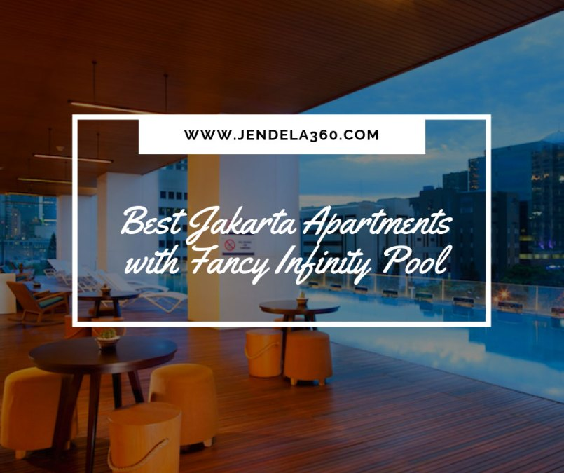 Infinity Apartments: 5 Best Jakarta Apartments With Fancy Infinity Pool