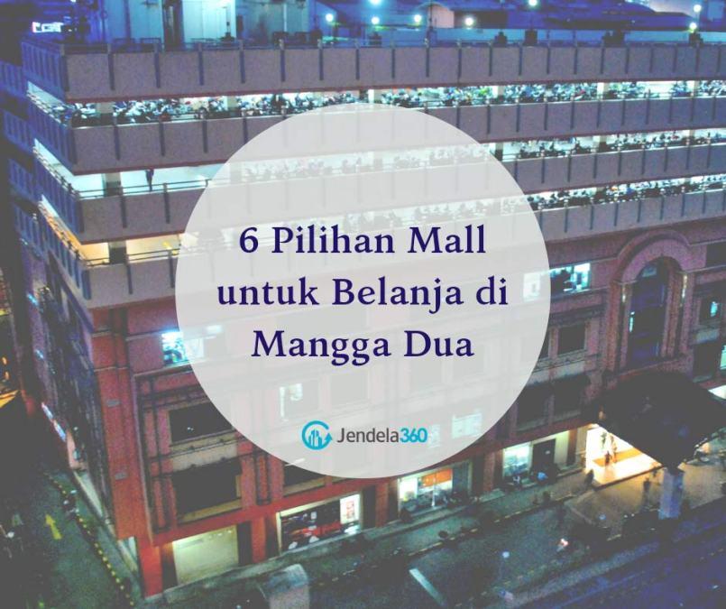 6 Pilihan Mall untuk Belanja di Mangga Dua
