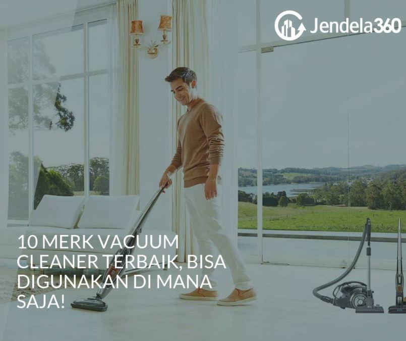 10 Merk Vacuum Cleaner Terbaik, Bisa Digunakan Di Mana Saja!