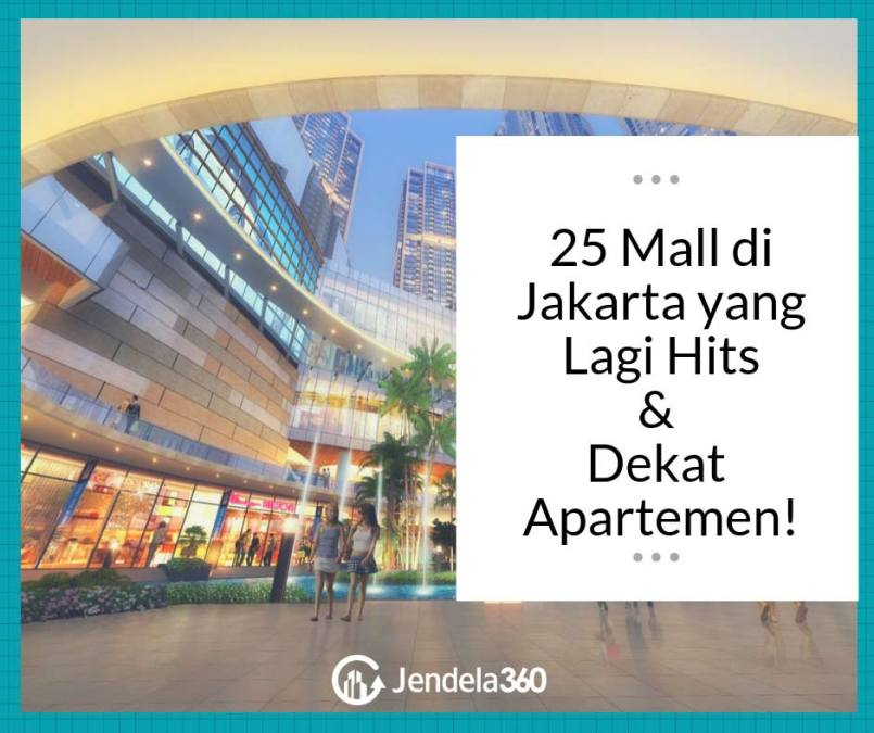 25 Mall di Jakarta yang Lagi Hits Juga Dekat dengan Apartemen!