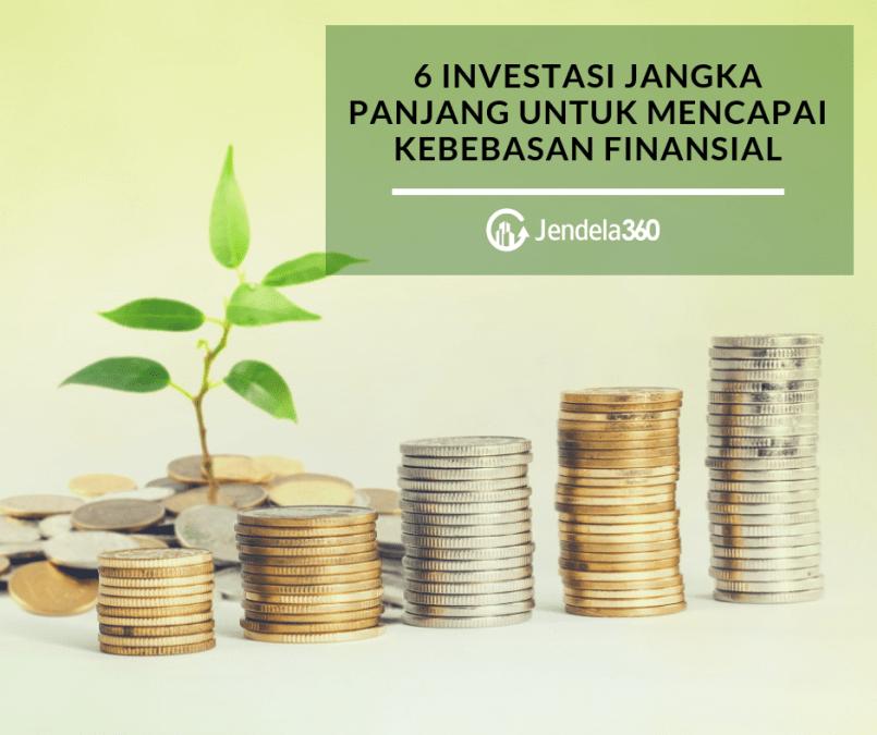 6 Investasi Jangka Panjang untuk Mencapai Kebebasan Finansial!