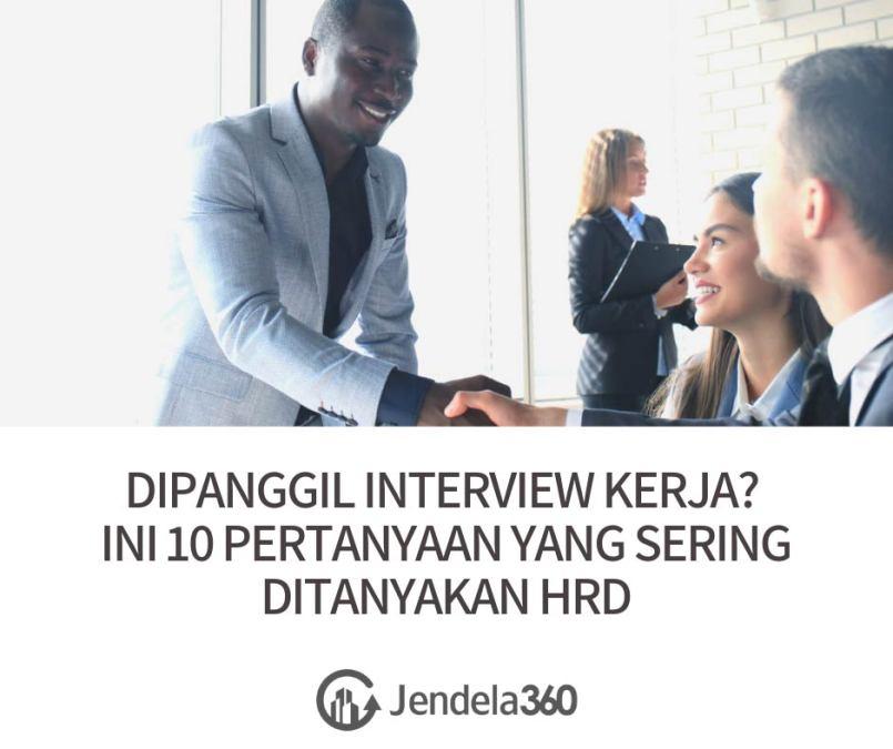 Dipanggil Interview Kerja? Ini 10 Pertanyaan yang Sering Ditanyakan HRD