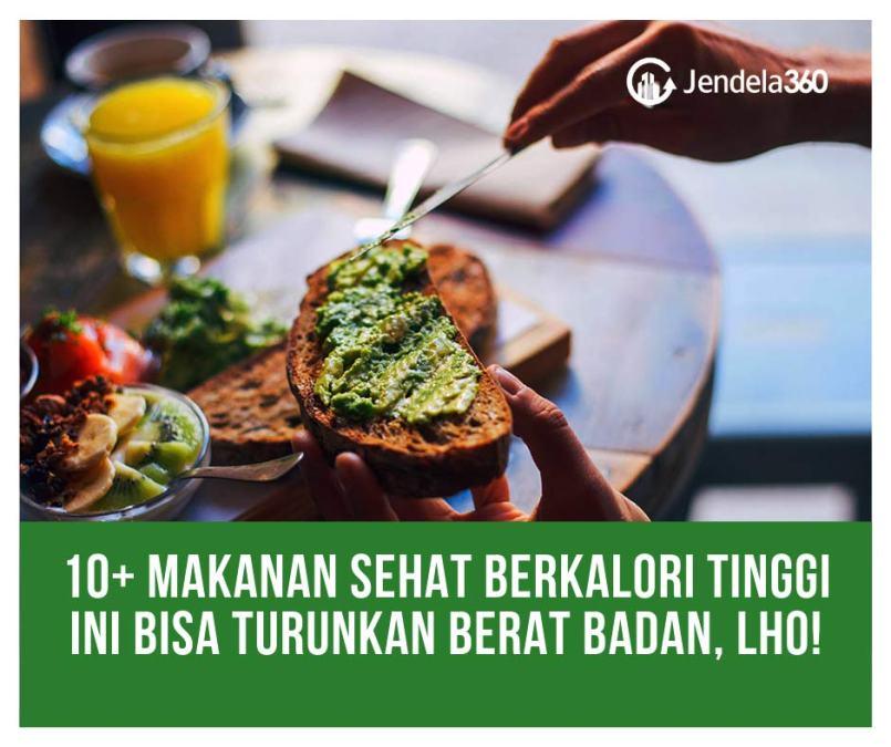 10+ Makanan Sehat Berkalori Tinggi, Bisa Turunkan Berat Badan, Lho!