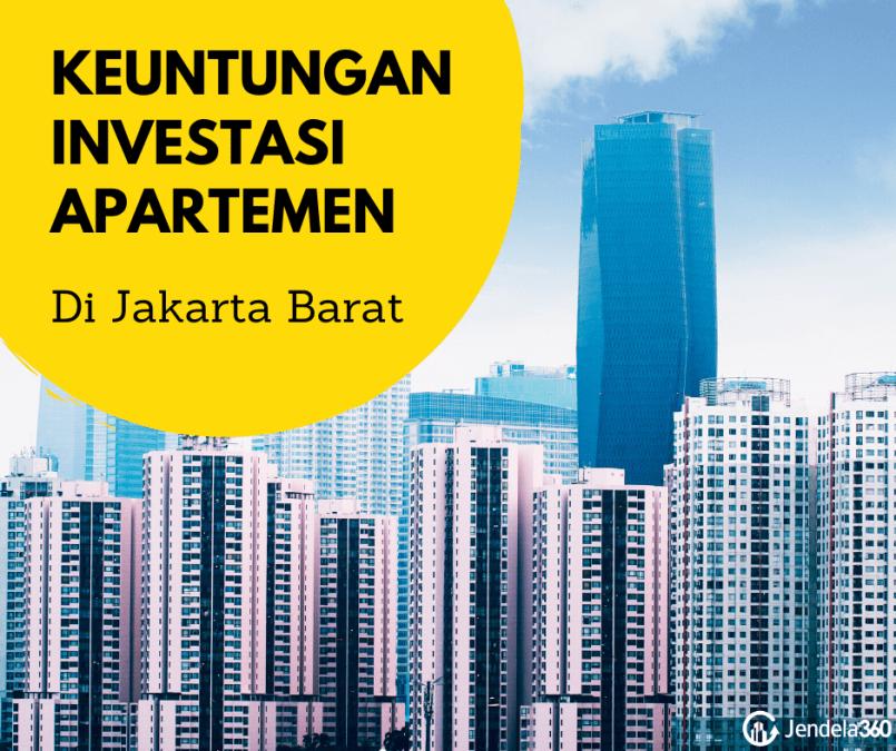 6 Keuntungan Investasi Apartemen di Jakarta Barat yang Pasti Anda Dapat
