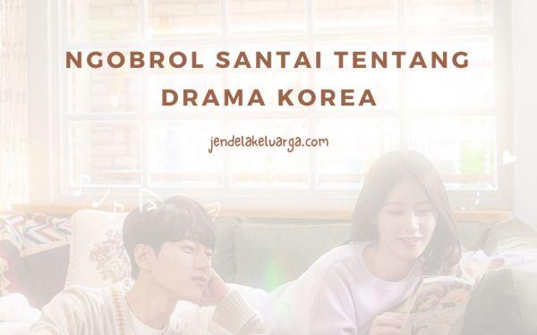 Ngobrol Santai Tentang Drama Korea (Drakor)