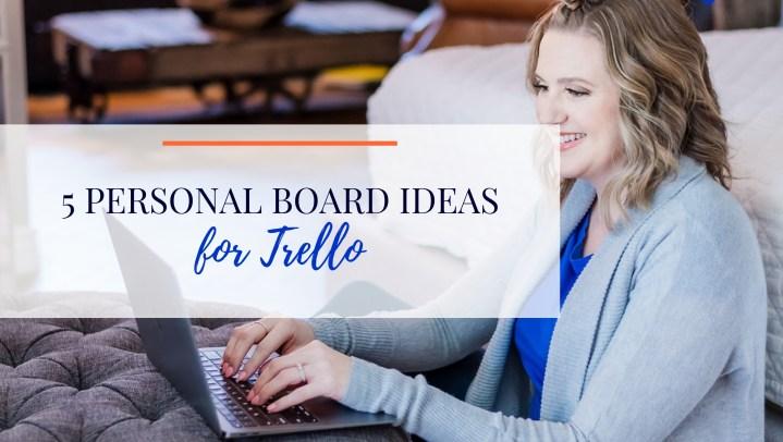 5 Personal Board Ideas for Trello