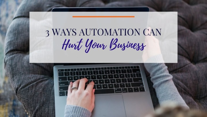 3 Ways Automation Can Hurt Your Business