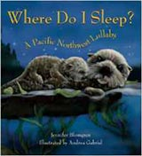 Where Do I Sleep? A Pacific Northwest Lullaby, illustrated by Andrea Gabriel