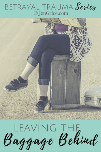 Betrayal Trauma: Leaving the Baggage Behind | By Jen Grice