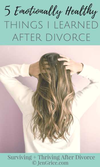 5 Emotionally Healthy Things I Learned After Divorce | By Jen Grice