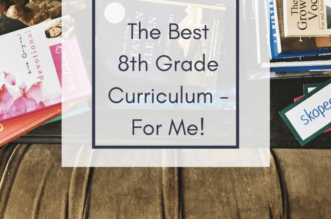 The Best 8th Grade Curriculum — For Me!