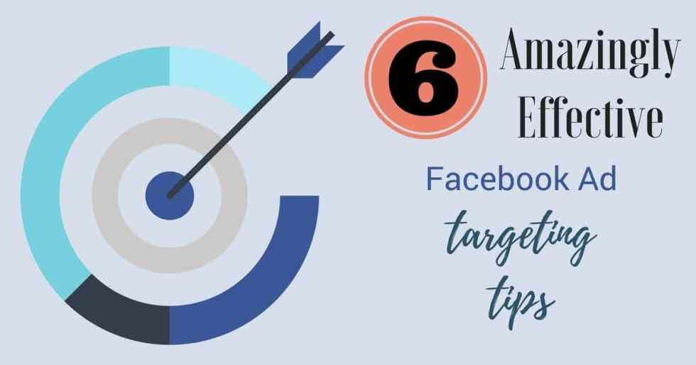 6 Amazingly Effective Facebook Ad Targeting Tips