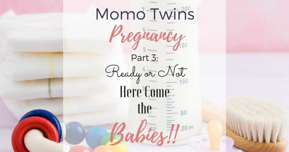 A Momo Twins Pregnancy: Part 3 Ready Or Not, Here Come the Babies