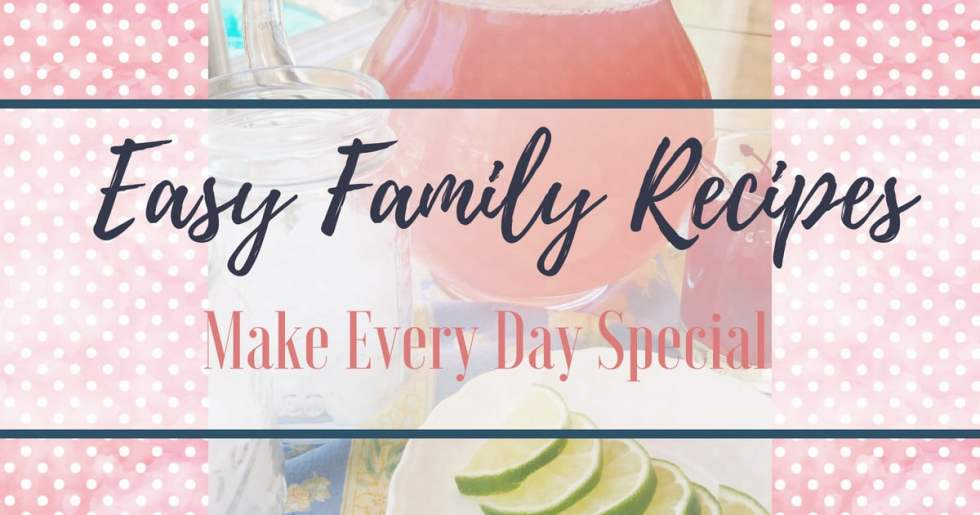 Sharing my favorite easy family recipes that make every day special! These are 14 of my Go-To recipes, perfect for weeknights or special occasions!