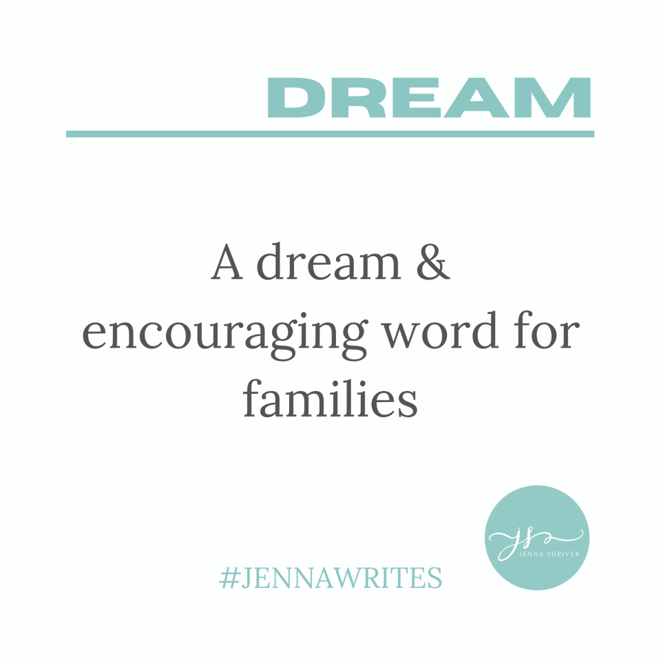 This is a dream and word of encouragement for families