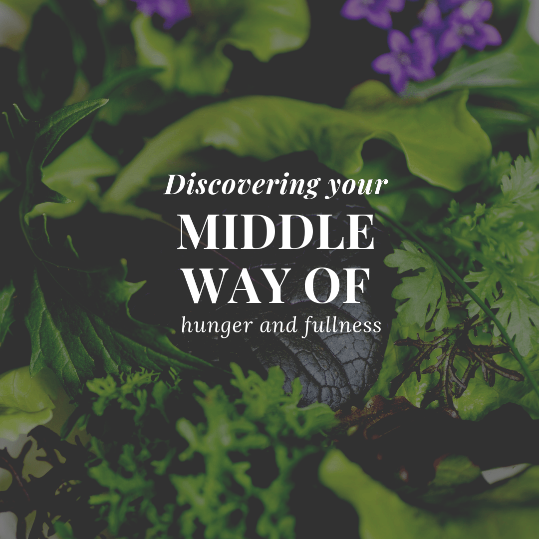 Discover Your Middle Way Of Hunger And Fullness