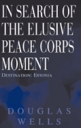 In Search of the Elusive Peace Corps Moment: Estonia, by Douglas Wells