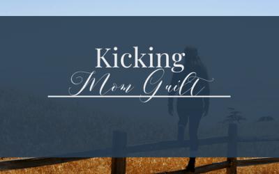 Kicking Mom Guilt