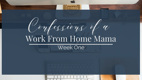 Confessions of a Work From Home Mom-Week 1