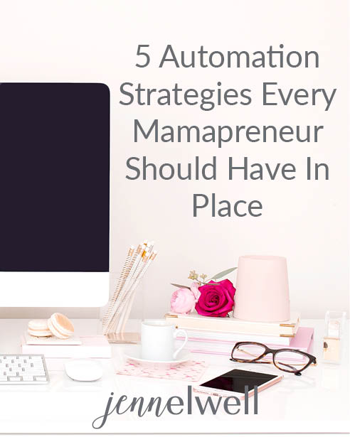 5 Automation Strategies For Mamapreneurs - Jenn Elwell