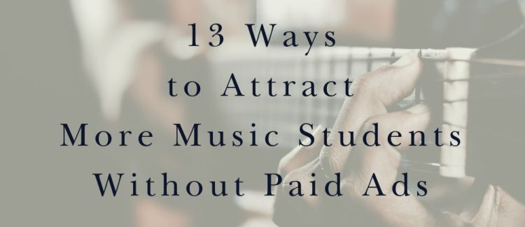 13 Ways to Attract More Music Students Without Paid Ads