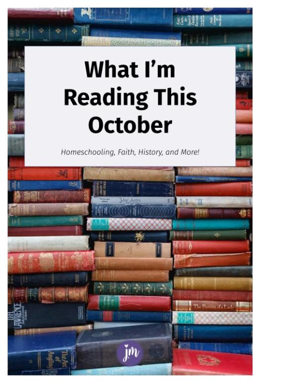 What I'm Reading This October: Books on Homeschooling, Faith, Family, and Fun!