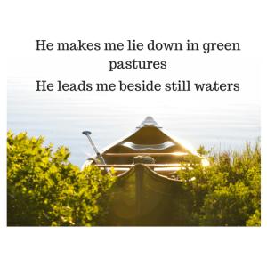 He leads me beside still waters