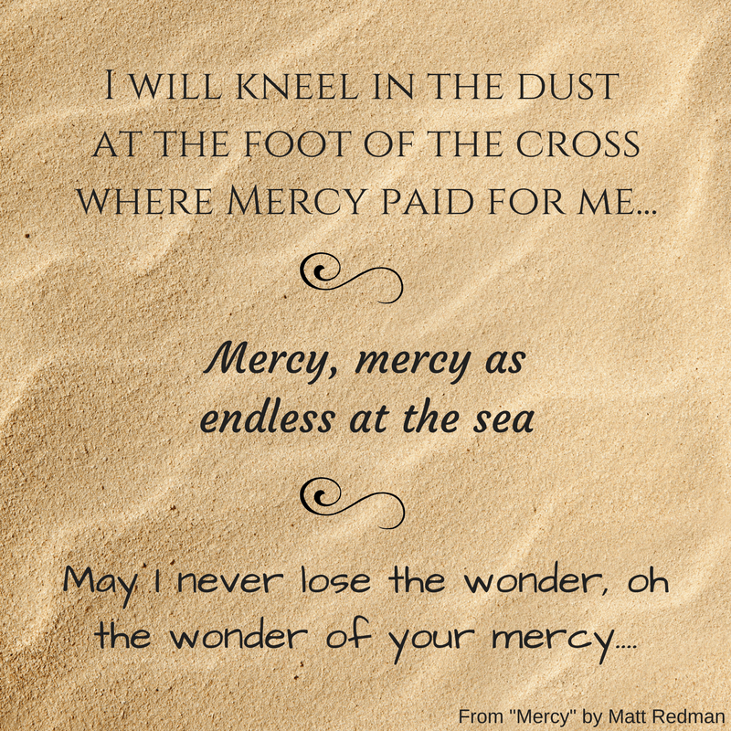 I will kneel in the dust at the foot of the crosswhere Mercy paid for me... (1).png