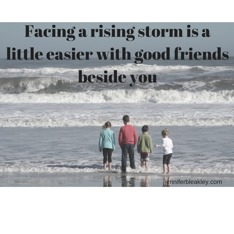 Facing a rising storm is a little easier with good friends beside you
