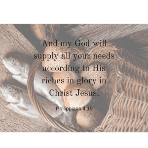 And my God will supply all your needs according to His riches in glory in Christ Jesus.